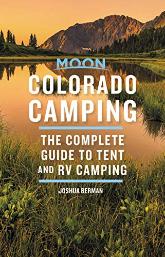 Moon Colorado Camping: The Complete Guide to Tent and RV Camping, 6th Ed.